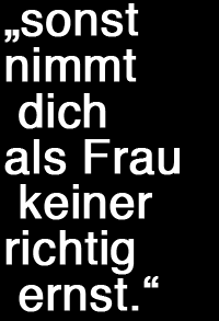 Sonst nimmt eine Frau niemand ernst
